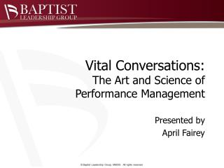 Vital Conversations:  The Art and Science of  Performance Management