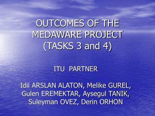 OUTCOMES OF THE MEDAWARE PROJECT  (TASKS 3 and 4)