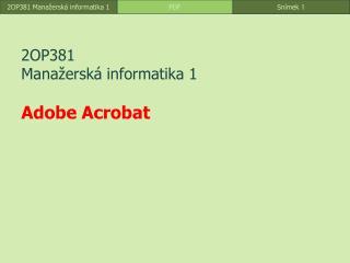 2OP381 Manažerská informatika 1 Adobe  A crobat