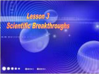 Lesson 3 Scientific Breakthroughs