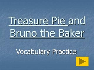 Treasure Pie  and Bruno the Baker