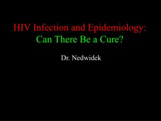 HIV Infection and Epidemiology: Can There Be a Cure?