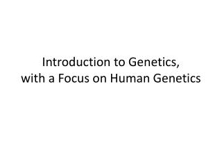 Introduction to Genetics, with a Focus on Human Genetics
