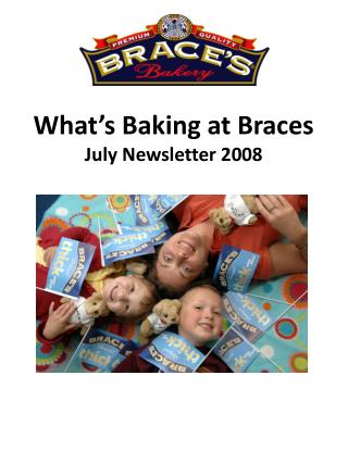 What's Baking at Braces July Newsletter 2008