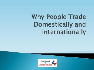 Why People Trade Domestically and Internationally