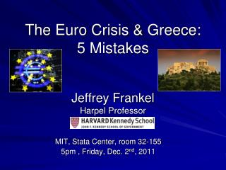 The Euro  Crisis &  Greece:  5 Mistakes Jeffrey Frankel Harpel Professor