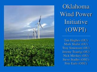 Oklahoma Wind Power Initiative OWPI  Tim Hughes OU Mark Shafer OU  Troy Simonsen OU Jeremy Traurig OU Nick Mirskey OU St
