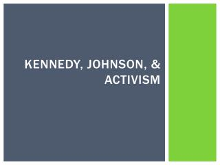 Kennedy, Johnson, & Activism
