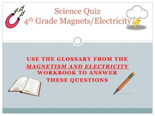 Science Quiz 4 th  Grade Magnets/Electricity