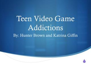 Teen Video Game Addictions