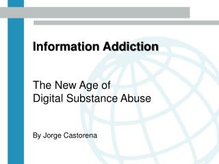 Information Addiction  The New Age of Digital Substance Abuse By Jorge Castorena