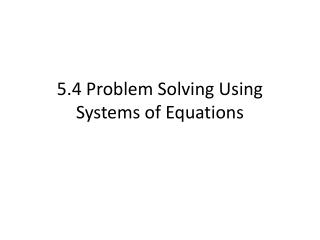 5.4 Problem Solving Using Systems of Equations