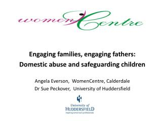 Engaging  families, engaging fathers:  Domestic abuse and safeguarding children