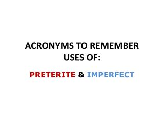 ACRONYMS TO REMEMBER USES  OF: