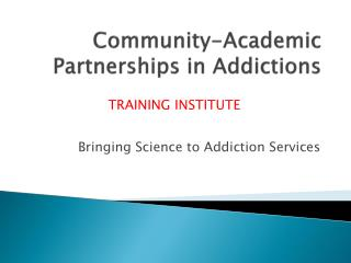 Community-Academic Partnerships  in  Addictions