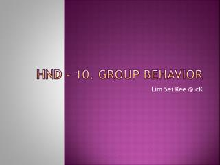 HND – 10. Group Behavior
