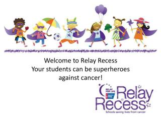 Welcome to Relay Recess Your students can be superheroes against cancer!