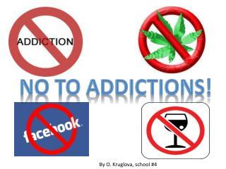 No to  addiction S !