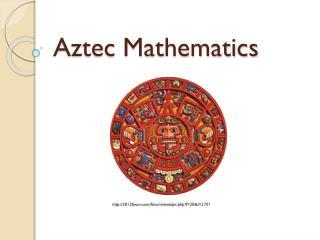 Aztec Mathematics