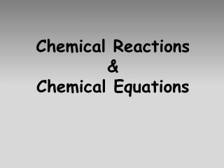 Chemical Reactions & Chemical Equations