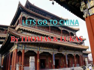 LETS GO TO CHINA