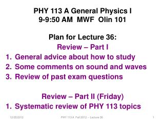 PHY 113 A General Physics I 9-9:50 AM  MWF  Olin 101 Plan for Lecture 36: Review � Part I