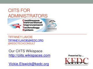 CIITS FOR ADMINISTRATORS Tiffaney Lavoie tiffaney.lavoie@kedc @ kedctechconsult
