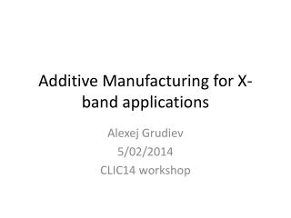 Additive Manufacturing for X-band applications