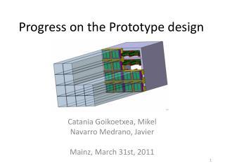 Progress on the Prototype design