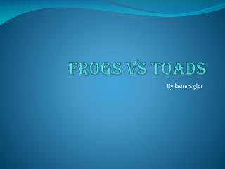 Frogs  vs toads