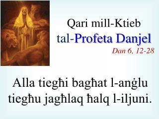 Qari mill-Ktieb  t al- Profeta Danjel Dan 6, 12-28