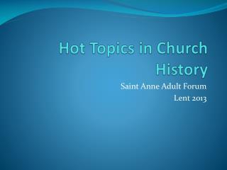 Hot Topics in Church History