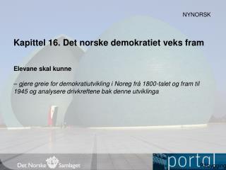 Kapittel 16. Det norske demokratiet veks fram