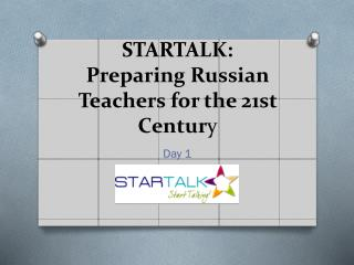 STARTALK: Preparing Russian Teachers for the 21st Centur y