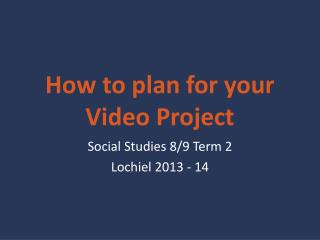 How  to plan for your  Video  Project