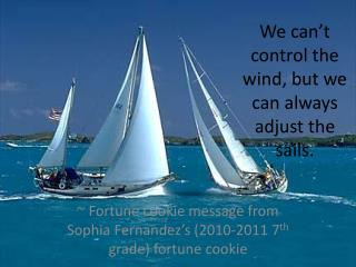 We can't control the wind, but we can always adjust the sails.