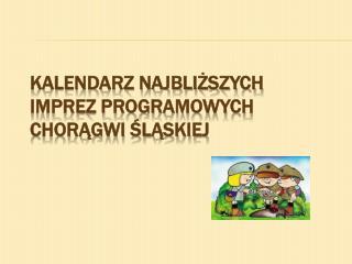 Kalendarz najbliższych imprez programowych Chorągwi Śląskiej