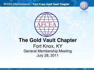 The Gold Vault Chapter Fort Knox, KY General Membership Meeting July 28, 2011