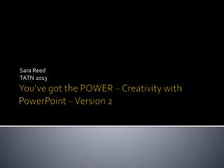 You've got the POWER – Creativity with PowerPoint – Version 2