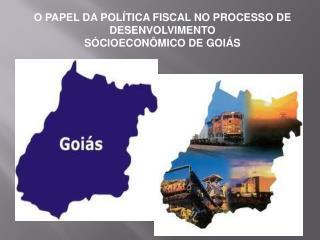 O PAPEL DA POLÍTICA FISCAL NO PROCESSO DE DESENVOLVIMENTO SÓCIOECONÔMICO DE GOIÁS