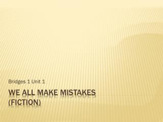 WE all make mistakes (FICTION)
