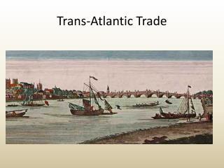 Trans-Atlantic Trade