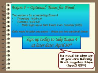 Exam  4 – Optional  Times for Final  Two options for completing Exam 4 Thursday  (4/25/13)
