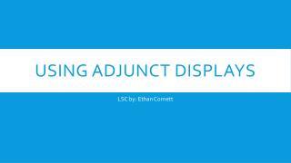 Using Adjunct displays