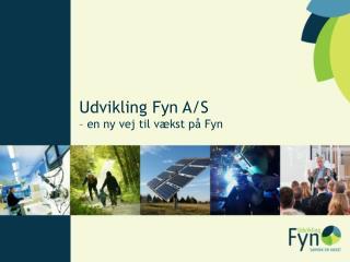 Udvikling  Fyn A/S – en ny vej til vækst på Fyn