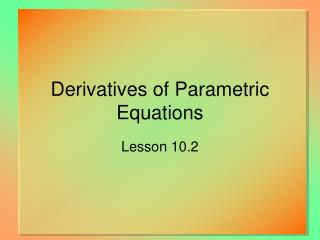 Derivatives of Parametric Equations