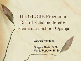 The  GLOBEProgram in RikardKatalinić Jeretov Elementary School  Opatija