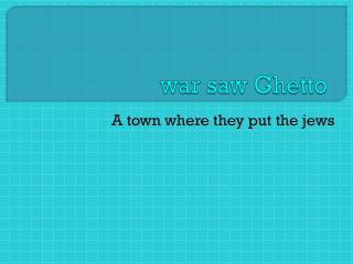 war saw Ghetto