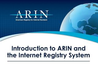 Introduction to ARIN and  the Internet Registry System