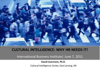 David Livermore,  Ph.D. Cultural Intelligence  Center, East Lansing, MI